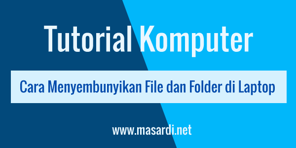 cara menyembunyikan file dan folder di laptop windows 7