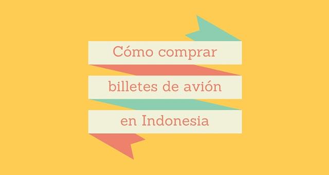 Cómo comprar billetes de avión en Indonesia