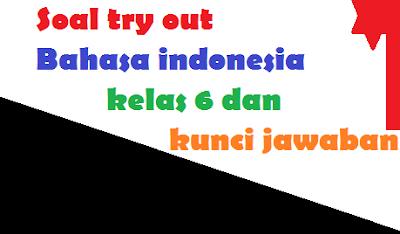 gambar soal try out bahasa indonesia kelas 6 dan kunci jawaban Persiapan US Tahun 2018/2019