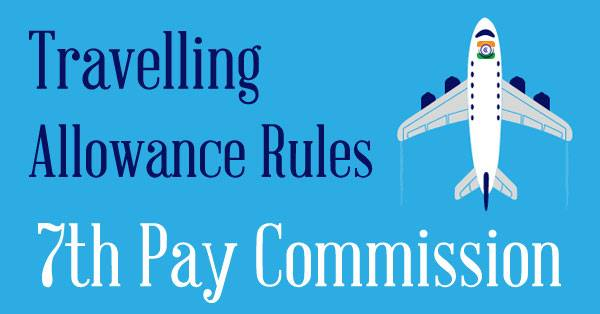 7th-CPC-Travelling-Allowance-Rules
