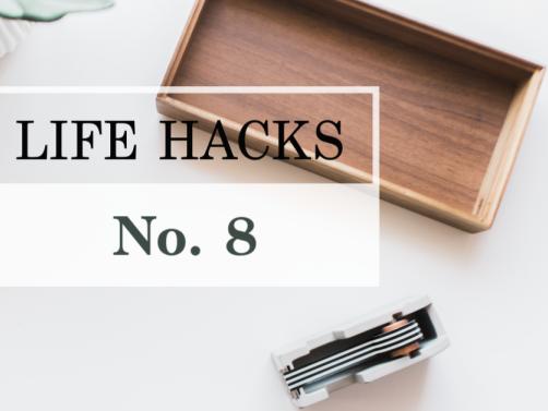Life Hacks #8