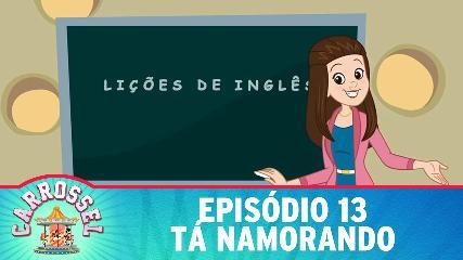 CARROSSEL EM DESENHO ANIMADO EPISÓDIO 13 - Tá Namorando