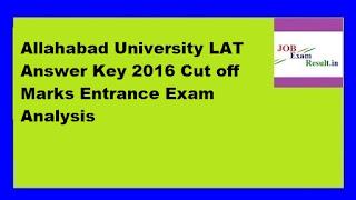 Allahabad University LAT Answer Key 2016 Cut off Marks Entrance Exam Analysis