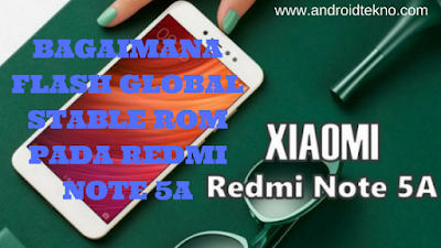 FLASH GLOBAL STABLE ROM PADA REDMI NOTE 5A