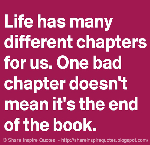 Life Has Many Different Chapters For Us. One Bad Chapter
