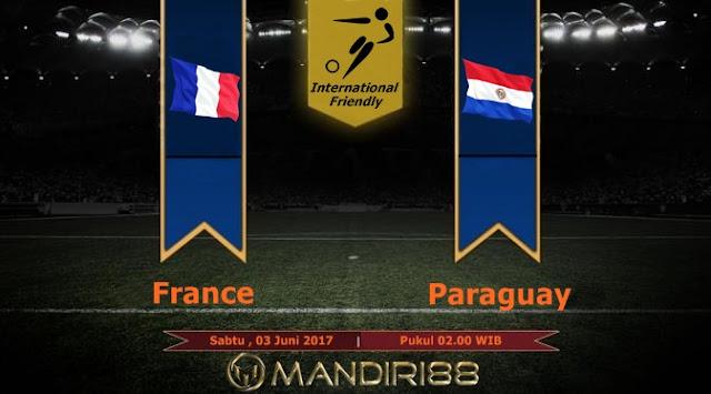 Prediksi Bola : France Vs Paraguay , Sabtu 03 Juni 2017 Pukul 02.00 WIB