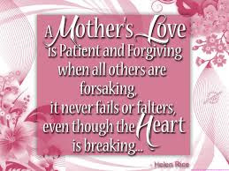 Happy Mother day wishes for mother: a mother's love is patient and forgiving when all others are forsaking