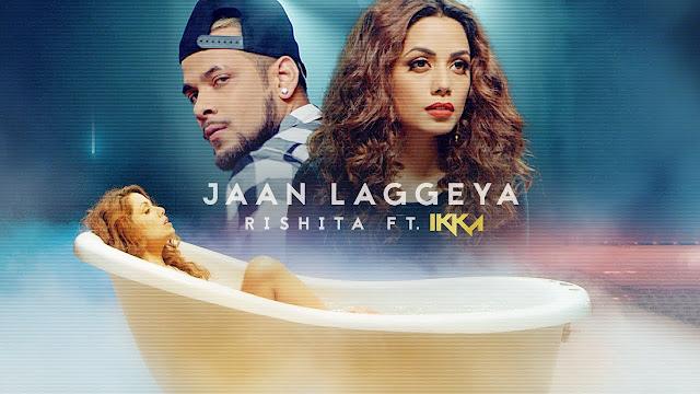Jaan Laggeya Song Lyrics | Rishita Feat. IKKA