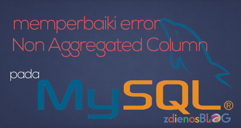 Memperbaiki Error Non Aggregated Column MySQL 5.7