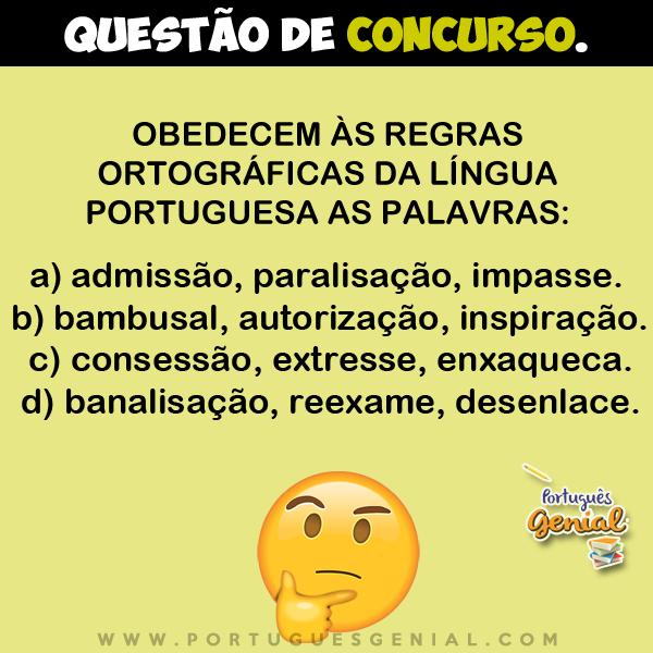 Obedecem às regras ortográficas da língua portuguesa as palavras: admissão, paralisação...