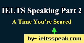 Describe a Time when you were Scared IELTS cue card