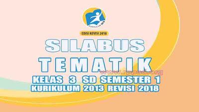 Silabus Tematik Kelas 3 SD Semester 1 Kurikulum 2013 Revisi 2018