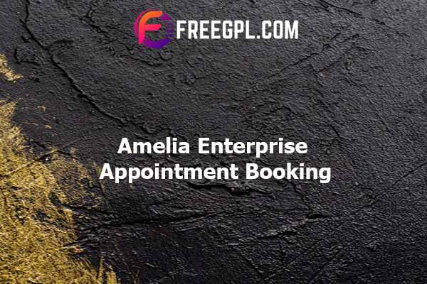 Amelia - Enterprise-Level Appointment Booking WordPress Plugin Nulled Download Free