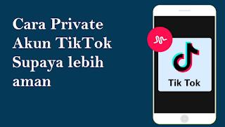 Cara Private Akun TikTok supaya lebih aman