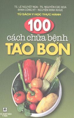 100 cách chữa bệnh táo bón - Lê Nguyệt Nga, Nguyễn Cúc Hoa