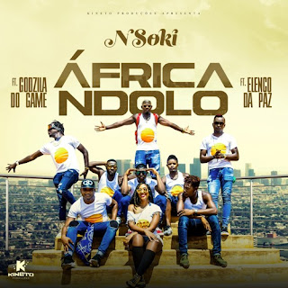 Nsoki ft. Elenco Da Paz x Godzilla do Game - África Ndolo  (Afro Naija) [DOWNLOAD]