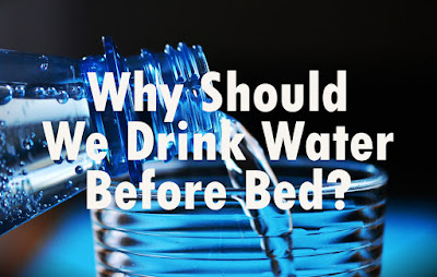 cConsume water before going to bed is good for your health.