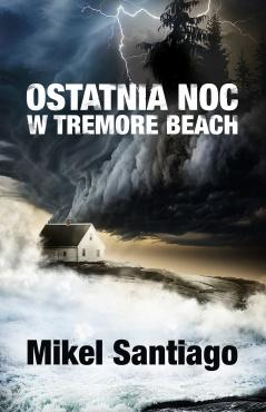 """Gdy sen staje się rzeczywistością. Recenzja """"Ostatniej nocy w Tremore Beach"""" - Mikel Santiago."""