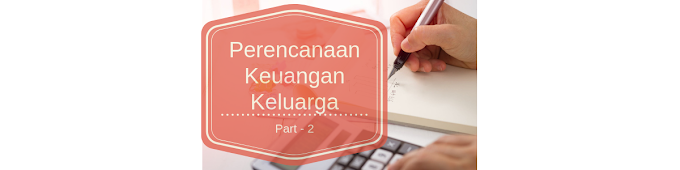 Perencanaan Keuangan Keluarga Part 2
