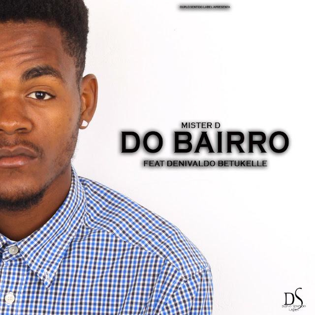 Mister D – Do Bairro feat Danivaldo Betukelle