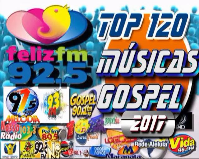 Top 120 Músicas Gospel Mais Tocadas 2017 e Lançamentos