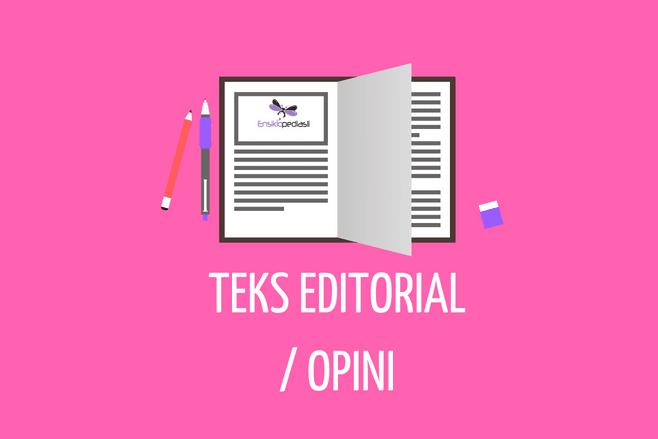 Teks Editorial/Opini: Pengertian, Struktur, Ciri, Kaidah, Contoh