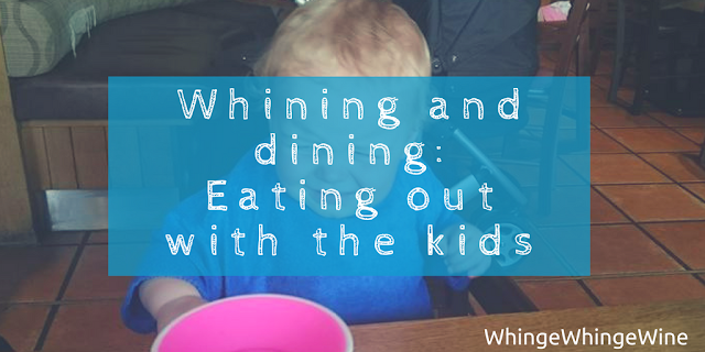 Whining and dining: Eating out with the kids