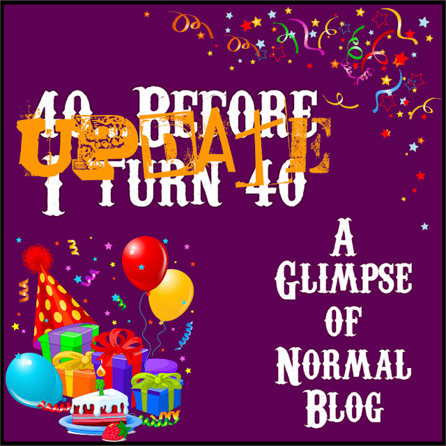 A Glimpse of Normal, Update, 40 before I turn 40