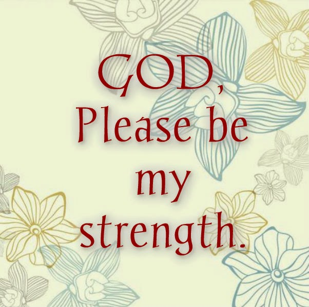 Lovely Text Quotes And Sayings God Please Be My Strength