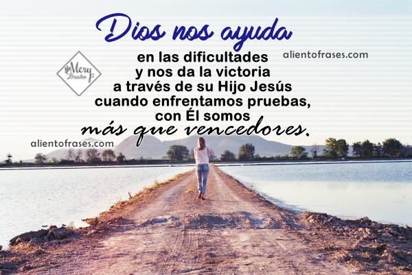 Frases de aliento en momentos dificiles, Dios nos ayuda, aliento cristiano para amigos en dificultades, reflexión cristiana por Mery Bracho con imágenes de ánimo.