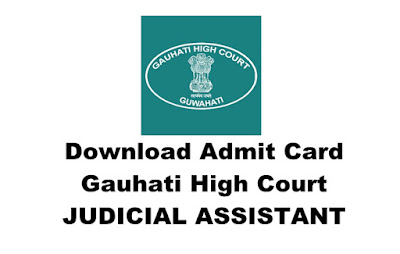 Download Admit Card- Gauhati High Court- JUDICIAL ASSISTANT POST 2019. Exam Date: 24.03.2019