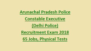 Arunachal Pradesh Police Constable Executive (Delhi Police) Recruitment Exam Notification 2018 65 Govt Jobs, Physical Tests