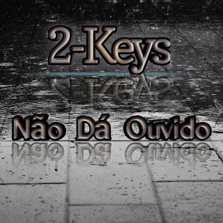 BAIXAR MP3: 2-Keys - Não dá Ouvido [ 2019 ]