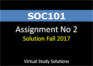SOC101 assignment no 2 solution fall 2017