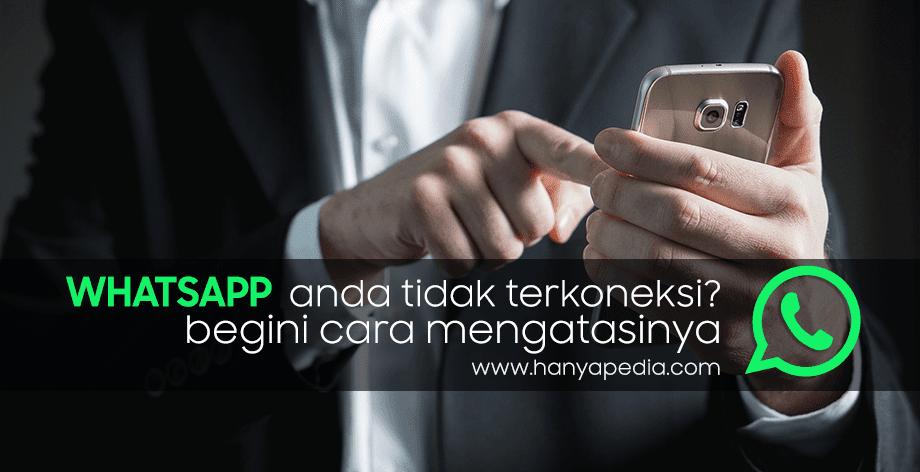 Whatsapp Tidak Terkoneksi? Coba Lakukan Ini...