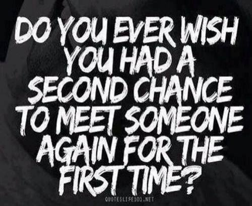 Do You Ever Wish You Had A Second Chance To Meet Someone