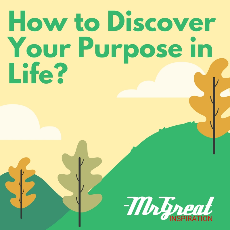 How to Discover Your Purpose in Life