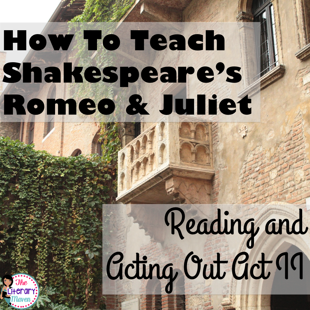 how to teach shakespeare s romeo and juliet act ii the literary whether you are a teacher tackling william shakespeare s play romeo and juliet for the first time