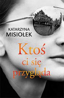 Ktoś ci się przygląda - Katarzyna Misiołek (PATRONAT MEDIALNY)