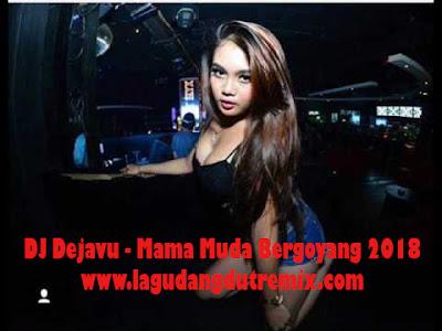 DJ DEJAVU - Mama Muda Bergoyang Hot 2018