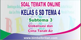 Soal Tematik Online Kelas 6 SD Tema 4 Subtema 3 Globalisasi dan Cinta Tanah Air Langsung Ada Nilainya