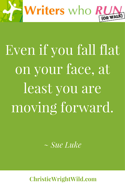 """Even if you fall flat on your face, at least you are moving forward."" ~ Sue Luke 
