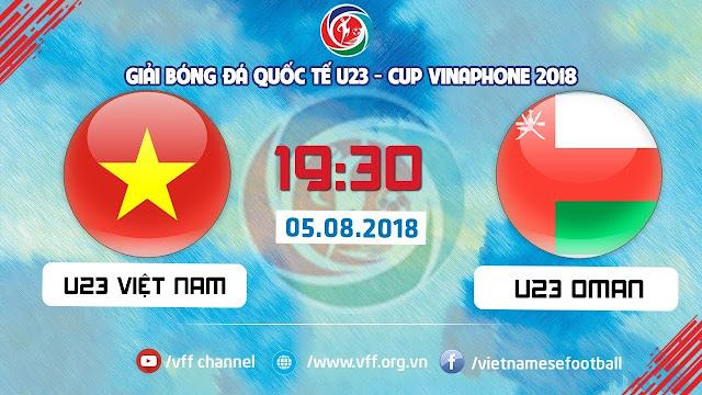 Trực tiếp U23 Việt Nam vs U23 Oman - Vinaphone Cup 2018