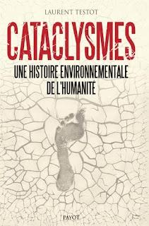 Cataclysmes, une histoire environnementale de l'humanité - Laurent Testot