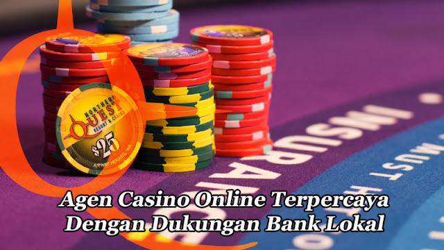 Agen Casino Online Terpercaya Dengan Dukungan Bank Lokal