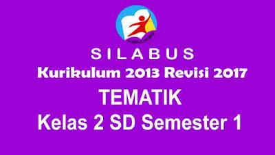Silabus Kurikulum 2013 Revisi 2017 Tematik Kelas 2 SD Semester 1