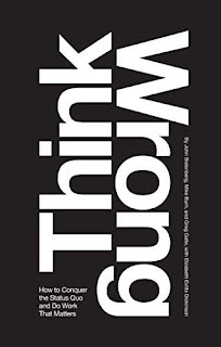 Think Wrong: How to Conquer the Status Quo and Do Work That Matters - a Business and Leadership book by Greg Calle, John Bielenberg, and Mike Burn