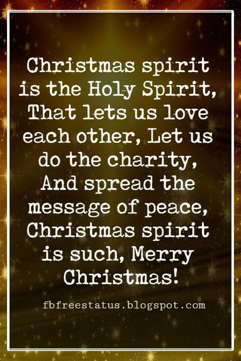 Religious Sayings For Christmas Cards, Christmas spirit is the Holy Spirit, That lets us love each other, Let us do the charity, And spread the message of peace, Christmas spirit is such, Merry Christmas!