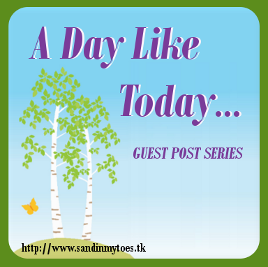 A Day Like Today - guest post series on Sand In My Toes
