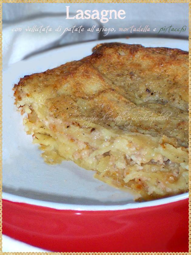 Lasagne con vellutata di patate all' asiago, mortadella e pistacchi